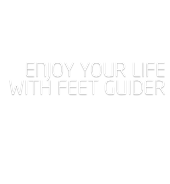 ENJOY LIFE WITH FEET GUIDER